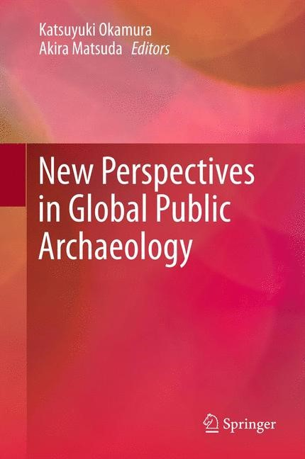 New Perspectives in Global Public Archaeology | Okamura / Matsuda, 2012 | Buch (Cover)