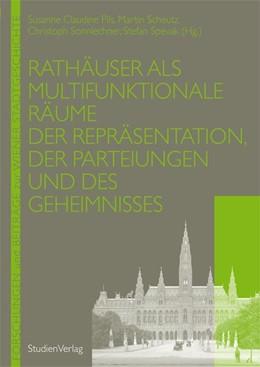 Abbildung von Pils / Scheutz / Sonnlechner / Spevak | Rathäuser als multifunktionale Räume der Repräsentation, der Parteiungen und des Geheimnisses | 2012 | 55