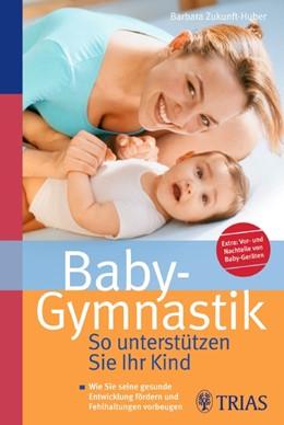 Abbildung von Zukunft-Huber | Baby-Gymnastik: So unterstützen Sie Ihr Kind | 2009 | Wie Sie seine gesunde Entwickl...