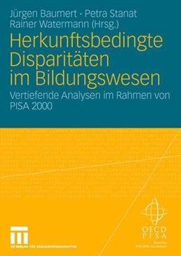 Abbildung von Baumert / Stanat / Watermann | Herkunftsbedingte Disparitäten im Bildungswesen: Differenzielle Bildungsprozesse und Probleme der Verteilungsgerechtigkeit | 2006 | Vertiefende Analysen im Rahmen...
