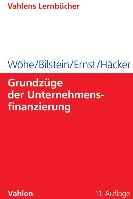 Abbildung von Wöhe / Bilstein / Ernst / Häcker   Grundzüge der Unternehmensfinanzierung   11., überarbeitete Auflage   2013