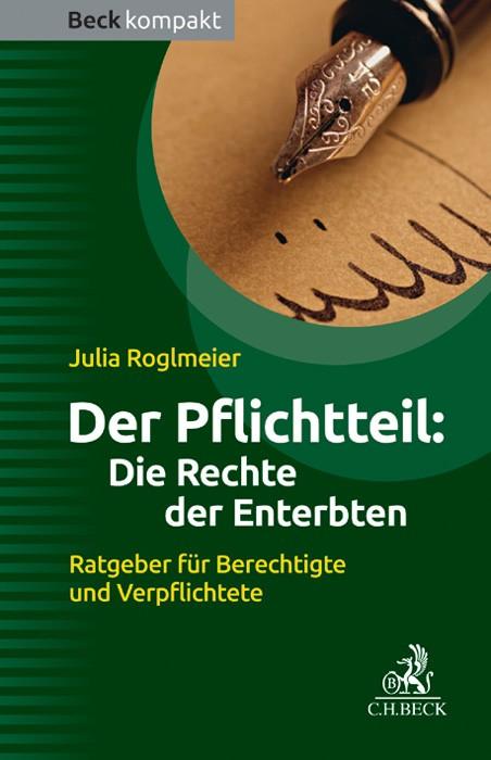 Der Pflichtteil: Die Rechte der Enterbten | Roglmeier, 2013 | Buch (Cover)