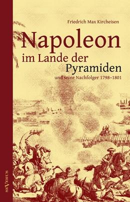 Abbildung von Kircheisen | Napoleon im Lande der Pyramiden und seine Nachfolger 1798–1801 | Nachdruck der Originalausgabe von 1927 | 2012