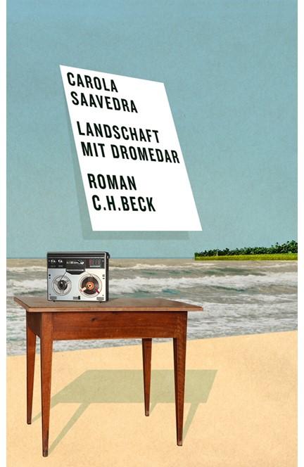 Cover: Carola Saavedra, Landschaft mit Dromedar