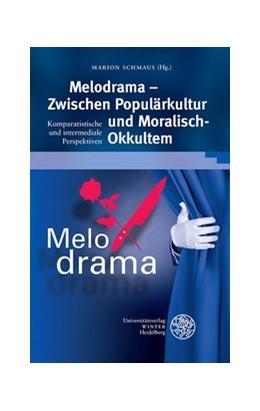 Abbildung von Schmaus | Melodrama – Zwischen Populärkultur und Moralisch-Okkultem | 2015 | Komparatistische und intermedi... | 310
