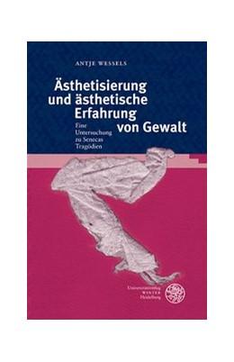 Abbildung von Wessels | Ästhetisierung und ästhetische Erfahrung von Gewalt | 2014 | Ein Untersuchung zu Senecas Tr... | 137