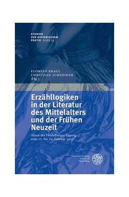 Abbildung von Kragl / Schneider | Erzähllogiken in der Literatur des Mittelalters und der Frühen Neuzeit | 2013 | Akten der Heidelberger Tagung ... | 13