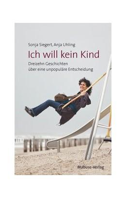 Abbildung von Siegert / Uhling | Ich will kein Kind | 2. Auflage | 2019 | beck-shop.de