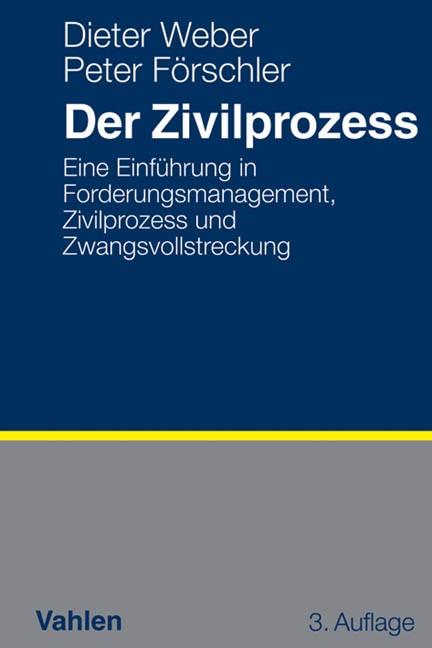 Der Zivilprozess | Weber / Förschler | 3., vollständig überarbeitete und erweiterte Auflage, 2013 | Buch (Cover)