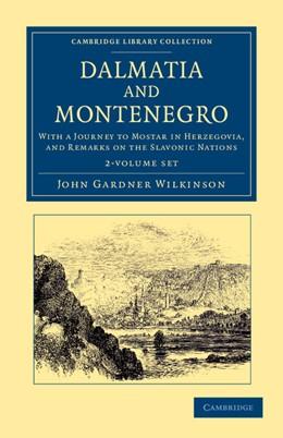 Abbildung von Wilkinson   Dalmatia and Montenegro 2 Volume Set   2013   With a Journey to Mostar in He...