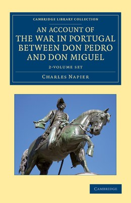 Abbildung von Napier | An Account of the War in Portugal between Don Pedro and Don Miguel 2 Volume Set | 2013