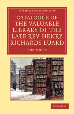 Abbildung von Catalogue of the Valuable Library of the Late Rev. Henry Richards Luard   2013