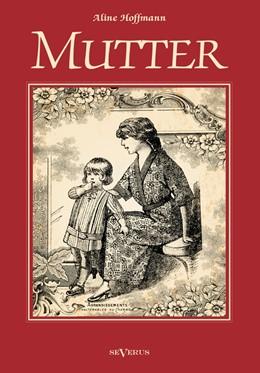 Abbildung von Hoffmann | Mutter | Nachdruck der Originalausgabe von 1909 | 2013 | Allen mütterlichen Herzen gewi...