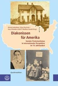 Diakonissen für Amerika | / Liebenberg / Raschzok / Schneider-Ludorff, 2013 | Buch (Cover)