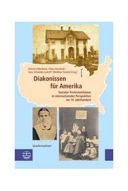 Abbildung von / Liebenberg / Raschzok / Schneider-Ludorff | Diakonissen für Amerika | 2013 | Sozialer Protestantismus in in...