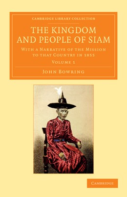 Abbildung von Bowring | The Kingdom and People of Siam | 2013 | With a Narrative of the Missio...
