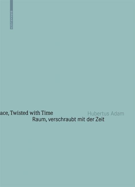 Raum, verschraubt mit der Zeit / Space, Twisted with Time | Adam / Guttmann / Haus der Architektur, 2011 | Buch (Cover)