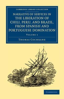 Abbildung von Cochrane | Narrative of Services in the Liberation of Chili, Peru, and Brazil, from Spanish and Portuguese Domination | 2012