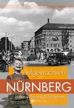 Abbildung von Dingeldey | Aufgewachsen in Nürnberg in den 40er und 50er Jahren | 1. Auflage | 2013 | beck-shop.de