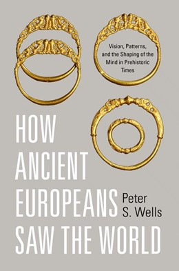 Abbildung von Wells | How Ancient Europeans Saw the World | 2012 | Vision, Patterns, and the Shap...