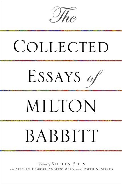 Abbildung von Peles / Dembski / Mead / Straus | The Collected Essays of Milton Babbitt | 2012