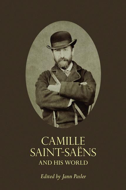 Abbildung von Pasler   Camille Saint-Saëns and His World   2012