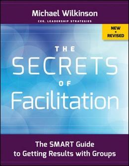 Abbildung von Wilkinson   The Secrets of Facilitation   2012   The SMART Guide to Getting Res...