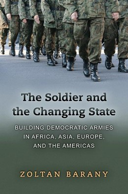Abbildung von Barany | The Soldier and the Changing State | 2012 | Building Democratic Armies in ...
