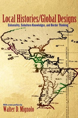 Abbildung von Mignolo | Local Histories/Global Designs | 2012 | Coloniality, Subaltern Knowled...