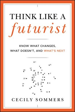 Abbildung von Sommers | Think Like a Futurist | 2012 | Know What Changes, What Doesn'...