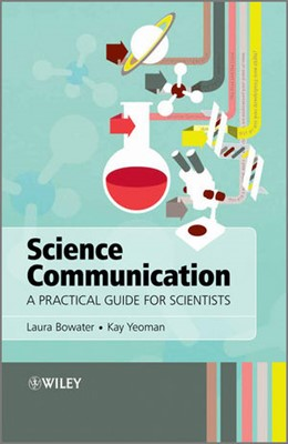 Abbildung von Bowater / Yeoman | Science Communication | 2012 | A Practical Guide for Scientis...