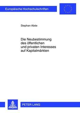 Abbildung von Abée | Die Neubestimmung des öffentlichen und privaten Interesses auf Kapitalmärkten | 2012 | 3410