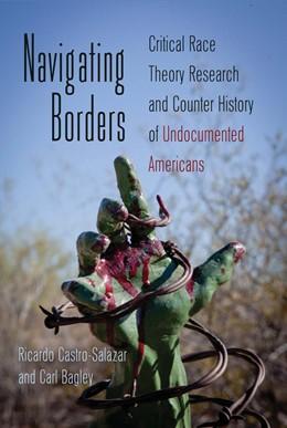 Abbildung von Bagley / Castro-Salazar   Navigating Borders   2012   Critical Race Theory Research ...   415