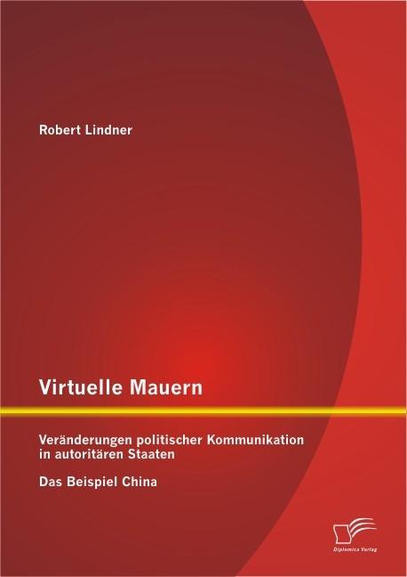 Virtuelle Mauern: Veränderungen politischer Kommunikation in autoritären Staaten | Lindner, 2012 | Buch (Cover)