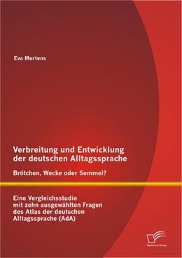 Abbildung von Mertens | Verbreitung und Entwicklung der deutschen Alltagssprache | 2012 | Brötchen, Wecke oder Semmel? E...