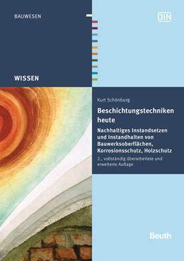 Abbildung von Schönburg | Beschichtungstechniken heute | vollständig überarbeitete und erweiterte Ausgabe | 2013 | Nachhaltiges Instandsetzen und...