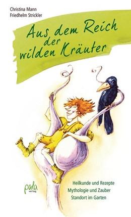 Abbildung von Mann / Strickler | Aus dem Reich der wilden Kräuter | 3. Auflage | 2013 | Heilkunde und Rezepte - Mythol...