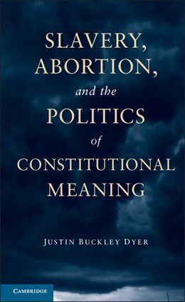 Abbildung von Dyer | Slavery, Abortion, and the Politics of Constitutional Meaning | 2013