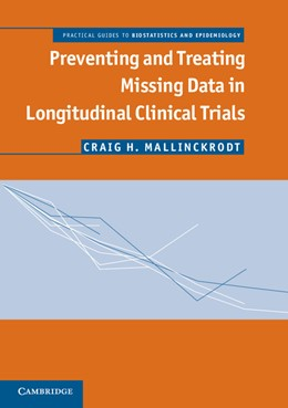 Abbildung von Mallinckrodt | Preventing and Treating Missing Data in Longitudinal Clinical Trials | 2013 | A Practical Guide