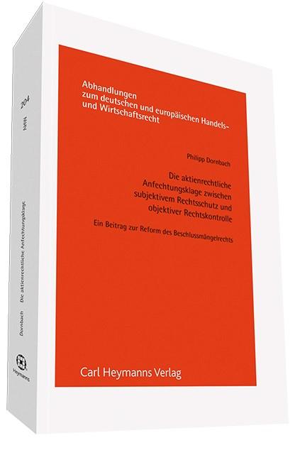 Die aktienrechtliche Anfechtungsklage zwischen subjektiven Rechtsschutz und objektiver Rechtskontrolle. | Dornbach, 2013 | Buch (Cover)