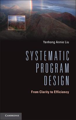 Abbildung von Liu | Systematic Program Design | 2013 | From Clarity to Efficiency