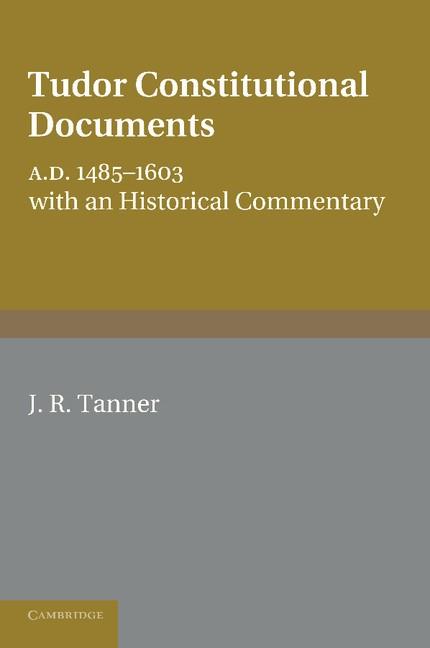 Abbildung von Tanner   Tudor Constitutional Documents A.D. 1485–1603   2013
