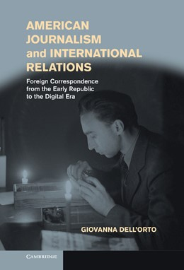 Abbildung von Dell'Orto | American Journalism and International Relations | 2013 | Foreign Correspondence from th...