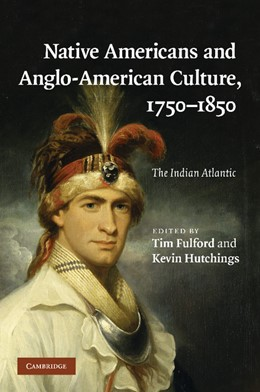 Abbildung von Fulford / Hutchings | Native Americans and Anglo-American Culture, 1750–1850 | 2013 | The Indian Atlantic