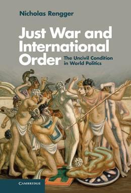 Abbildung von Rengger | Just War and International Order | 2013 | The Uncivil Condition in World...