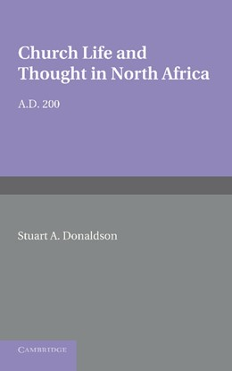 Abbildung von Donaldson | Church Life and Thought in North Africa AD 200 | 2013