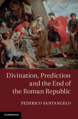 Abbildung von Santangelo | Divination, Prediction and the End of the Roman Republic | 1. Auflage | 2013 | beck-shop.de