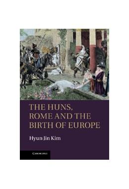 Abbildung von Kim | The Huns, Rome and the Birth of Europe | 2013