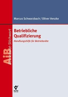 Abbildung von Schwarzbach / Venzke | Betriebliche Qualifizierung | 1. Auflage | 2012 | beck-shop.de