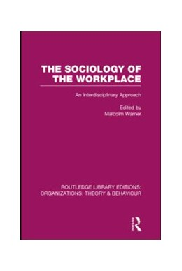 Abbildung von Warner | The Sociology of the Workplace (RLE: Organizations) | 1. Auflage | 2013 | beck-shop.de